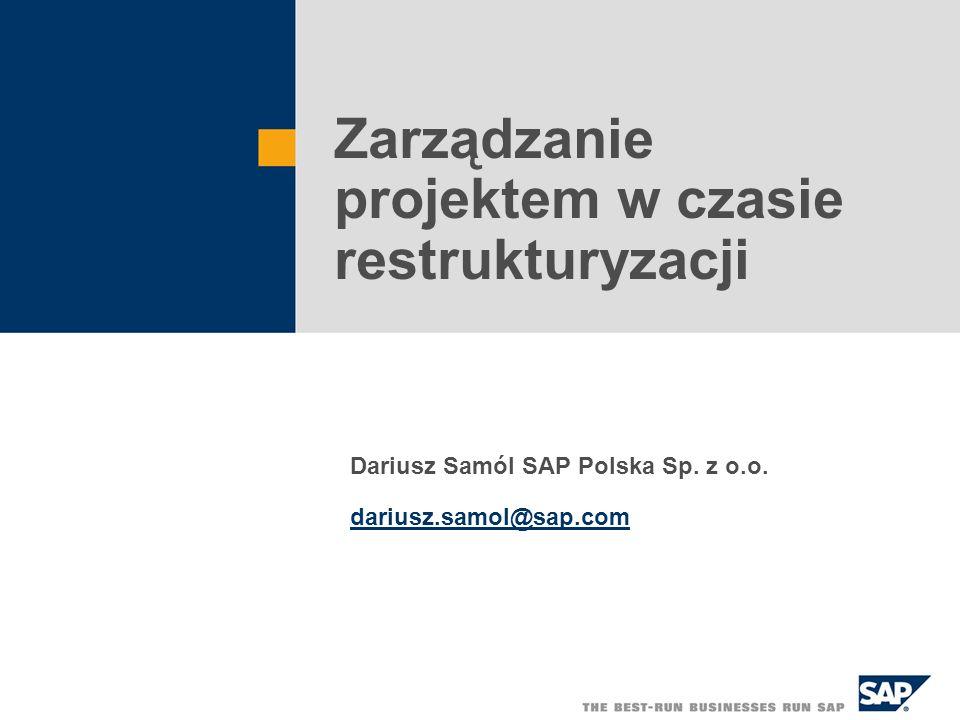 Zarządzanie projektem w czasie restrukturyzacji Dariusz Samól SAP Polska Sp. z o.o. dariusz.samol@sap.com