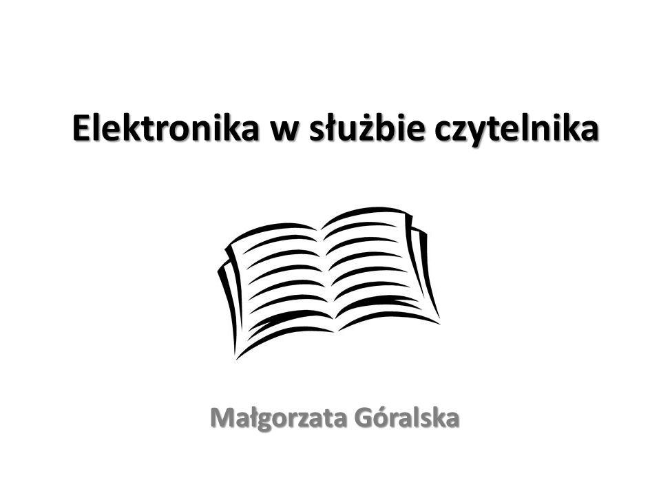 Elektronika w służbie czytelnika Małgorzata Góralska