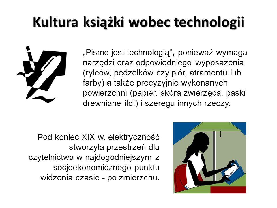 Kultura książki wobec technologii Pismo jest technologią, ponieważ wymaga narzędzi oraz odpowiedniego wyposażenia (rylców, pędzelków czy piór, atramen