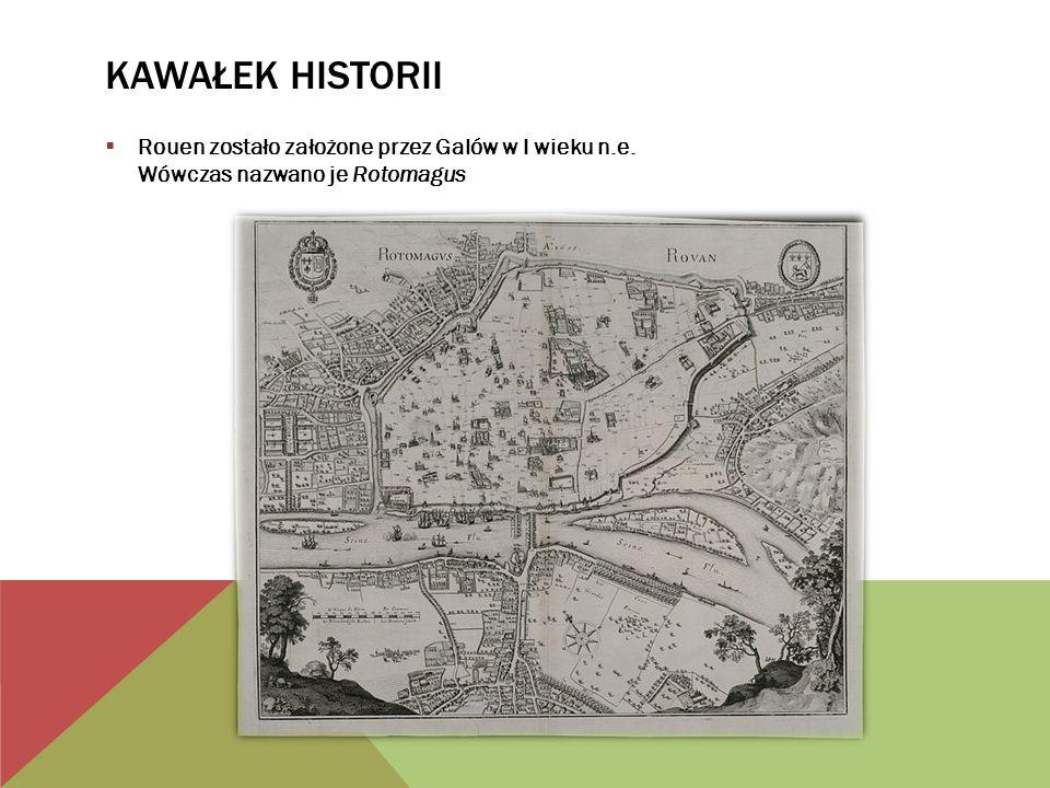 CIĄG DALSZY CHRONOLOGII W Średniowieczu Winkingowie (Normanowie) okradli i spalili miasto W XV wieku, podczas wojny stuletniej, Anglicy przejęli Rouen W 1431r spalono na stosie Joannę dArc, którą w 1920r uznano za świętą