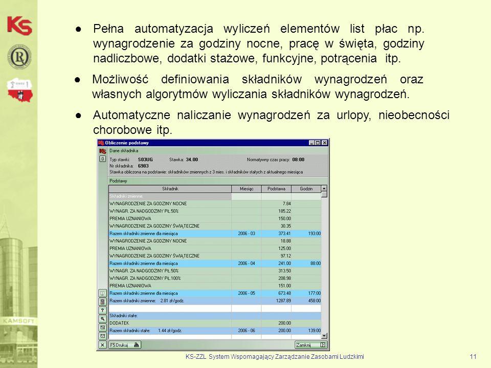 KS-ZZL System Wspomagający Zarządzanie Zasobami Ludzkimi11 Pełna automatyzacja wyliczeń elementów list płac np. wynagrodzenie za godziny nocne, pracę