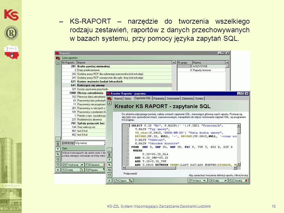 KS-ZZL System Wspomagający Zarządzanie Zasobami Ludzkimi15 –KS-RAPORT – narzędzie do tworzenia wszelkiego rodzaju zestawień, raportów z danych przecho