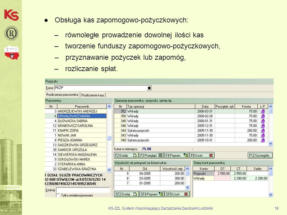 KS-ZZL System Wspomagający Zarządzanie Zasobami Ludzkimi18 Obsługa kas zapomogowo-pożyczkowych: –tworzenie funduszy zapomogowo-pożyczkowych, –przyznaw