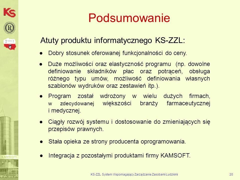 Podsumowanie KS-ZZL System Wspomagający Zarządzanie Zasobami Ludzkimi20 Atuty produktu informatycznego KS-ZZL: Dobry stosunek oferowanej funkcjonalności do ceny.
