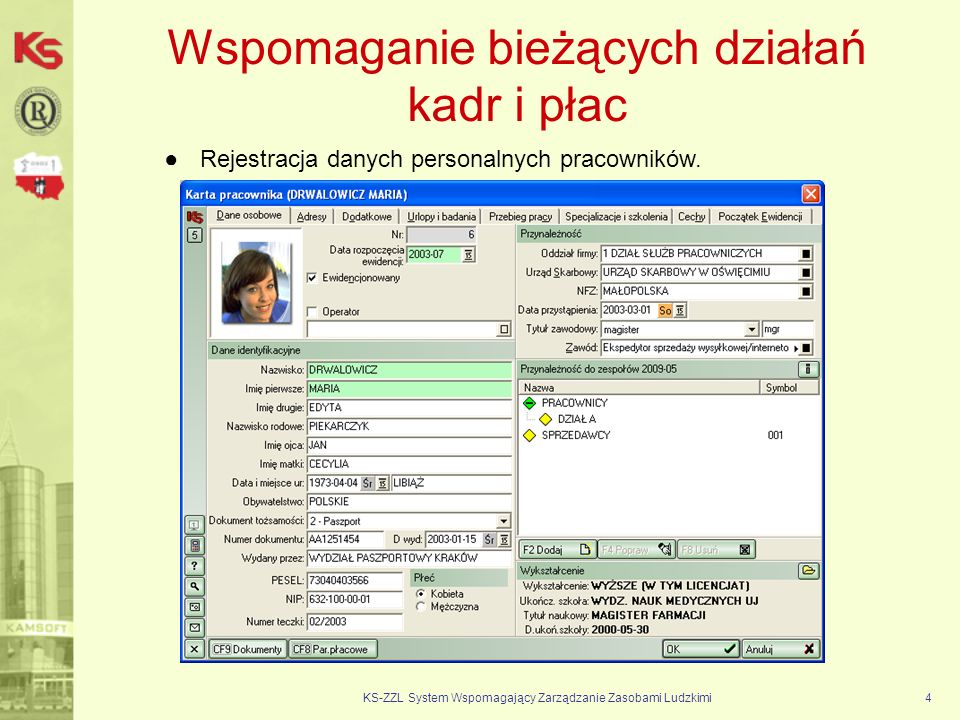 Wspomaganie bieżących działań kadr i płac KS-ZZL System Wspomagający Zarządzanie Zasobami Ludzkimi4 Rejestracja danych personalnych pracowników.