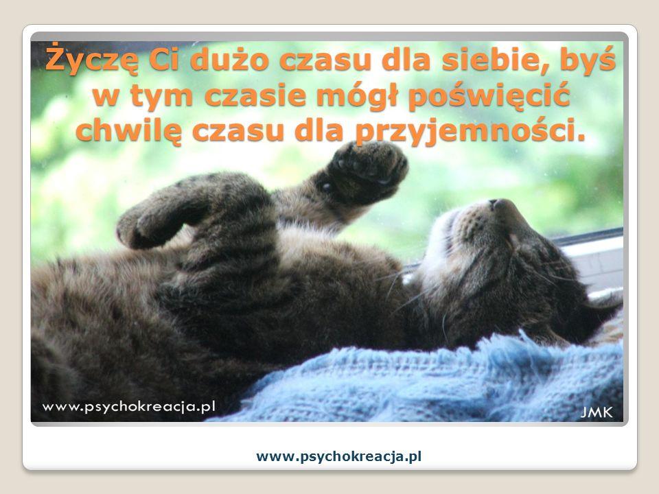 Życzę Ci dużo czasu dla siebie, byś w tym czasie mógł poświęcić chwilę czasu dla przyjemności. www.psychokreacja.pl
