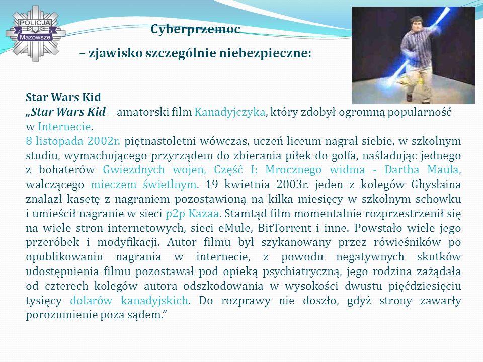 Cyberprzemoc – zjawisko szczególnie niebezpieczne: Star Wars Kid Star Wars Kid – amatorski film Kanadyjczyka, który zdobył ogromną popularność w Internecie.