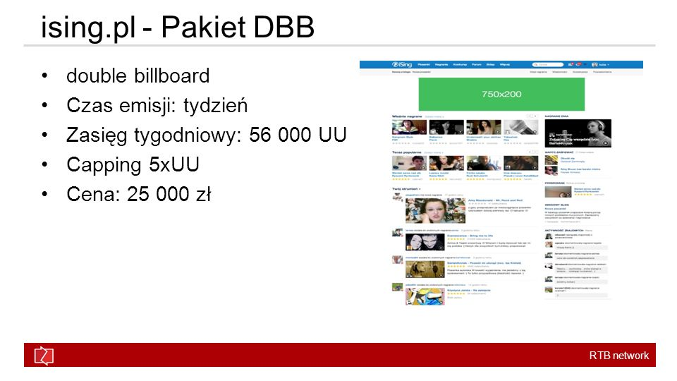 RTB network ising.pl - Pakiet DBB double billboard Czas emisji: tydzień Zasięg tygodniowy: 56 000 UU Capping 5xUU Cena: 25 000 zł