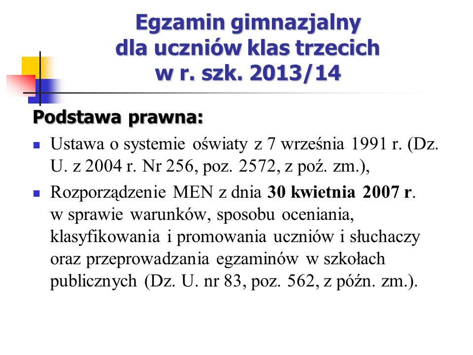 Egzamin gimnazjalny dla uczniów klas trzecich w r. szk. 2013/14 Podstawa prawna: Ustawa o systemie oświaty z 7 września 1991 r. (Dz. U. z 2004 r. Nr 2