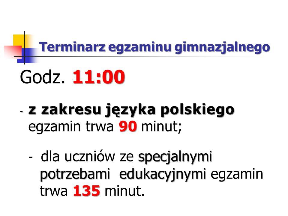 Terminarz egzaminu gimnazjalnego 11:00 Godz. 11:00 - z zakresu języka polskiego 90 - z zakresu języka polskiego egzamin trwa 90 minut; specjalnymi pot