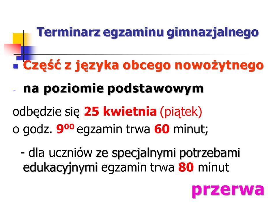 Terminarz egzaminu gimnazjalnego Część z języka obcego nowożytnego Część z języka obcego nowożytnego - na poziomie podstawowym odbędzie się 25 kwietni
