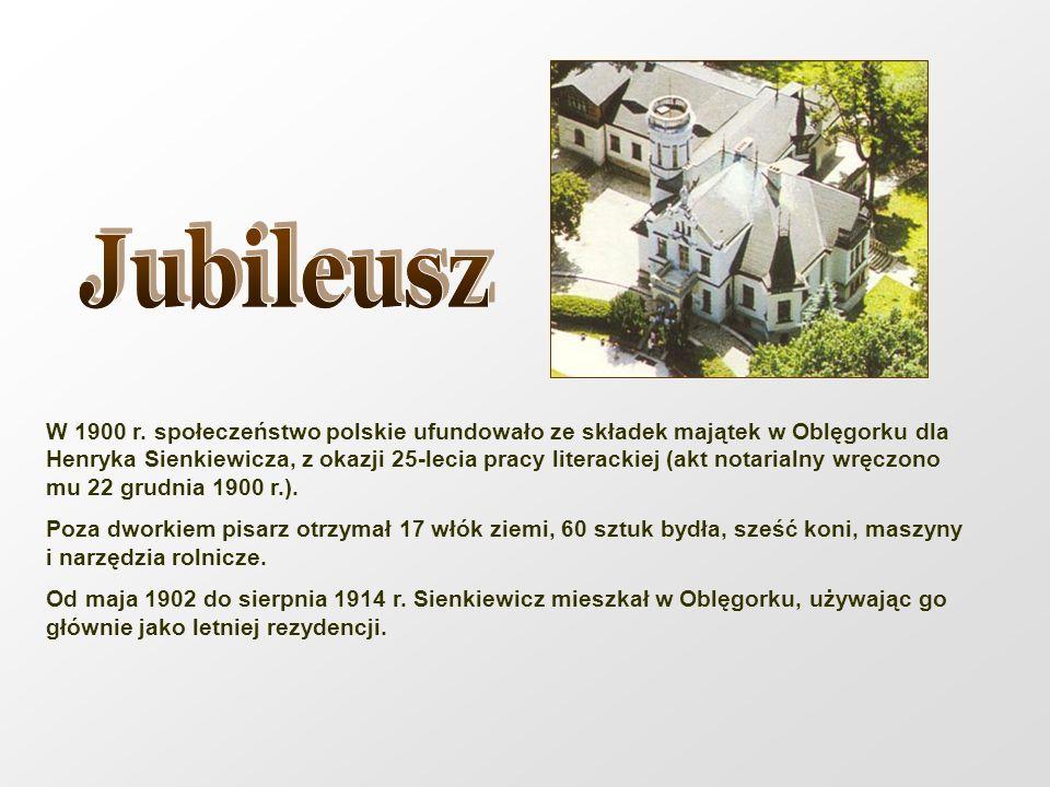 W 1900 r. społeczeństwo polskie ufundowało ze składek majątek w Oblęgorku dla Henryka Sienkiewicza, z okazji 25-lecia pracy literackiej (akt notarialn