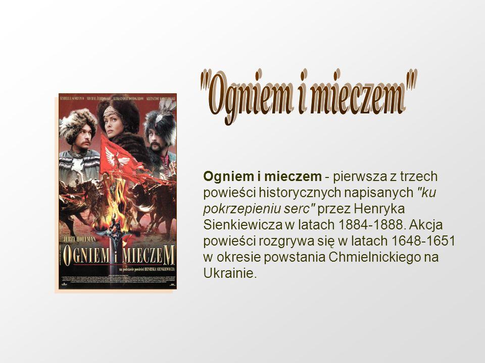 Ogniem i mieczem - pierwsza z trzech powieści historycznych napisanych ku pokrzepieniu serc przez Henryka Sienkiewicza w latach 1884-1888.