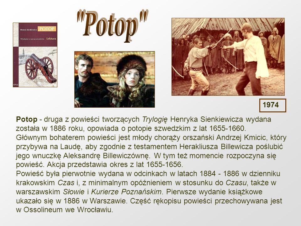 Potop - druga z powieści tworzących Trylogię Henryka Sienkiewicza wydana została w 1886 roku, opowiada o potopie szwedzkim z lat 1655-1660. Głównym bo