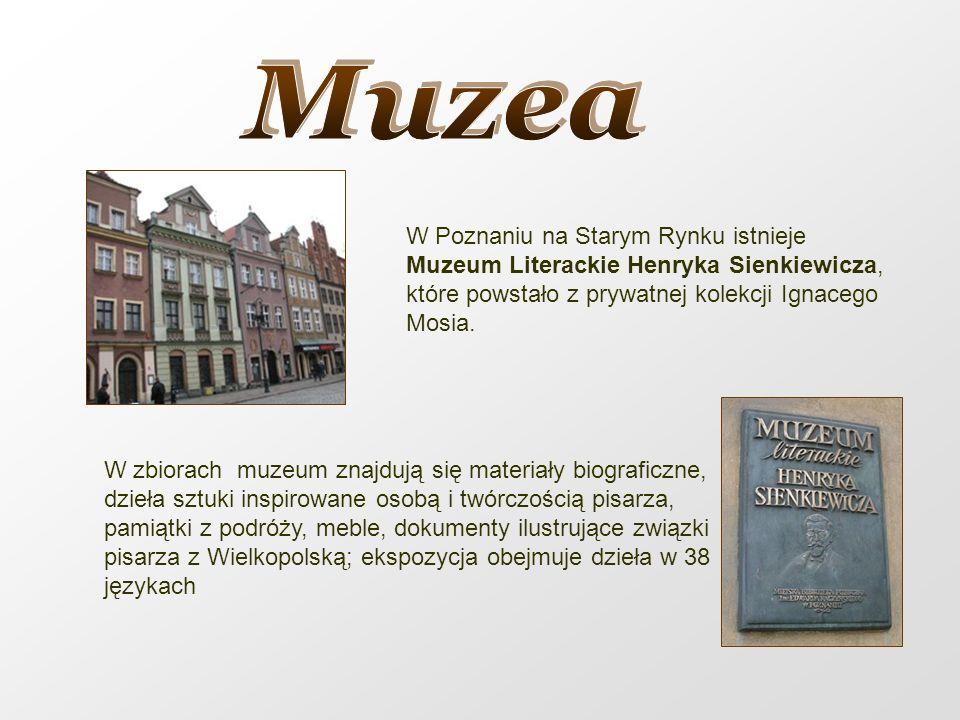 W Poznaniu na Starym Rynku istnieje Muzeum Literackie Henryka Sienkiewicza, które powstało z prywatnej kolekcji Ignacego Mosia. W zbiorach muzeum znaj