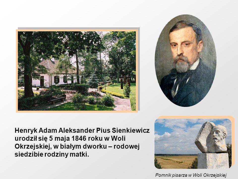 Henryk Adam Aleksander Pius Sienkiewicz urodził się 5 maja 1846 roku w Woli Okrzejskiej, w białym dworku – rodowej siedzibie rodziny matki. Pomnik pis