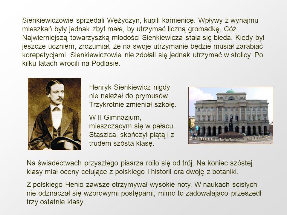 Sienkiewiczowie sprzedali Wężyczyn, kupili kamienicę. Wpływy z wynajmu mieszkań były jednak zbyt małe, by utrzymać liczną gromadkę. Cóż. Najwierniejsz