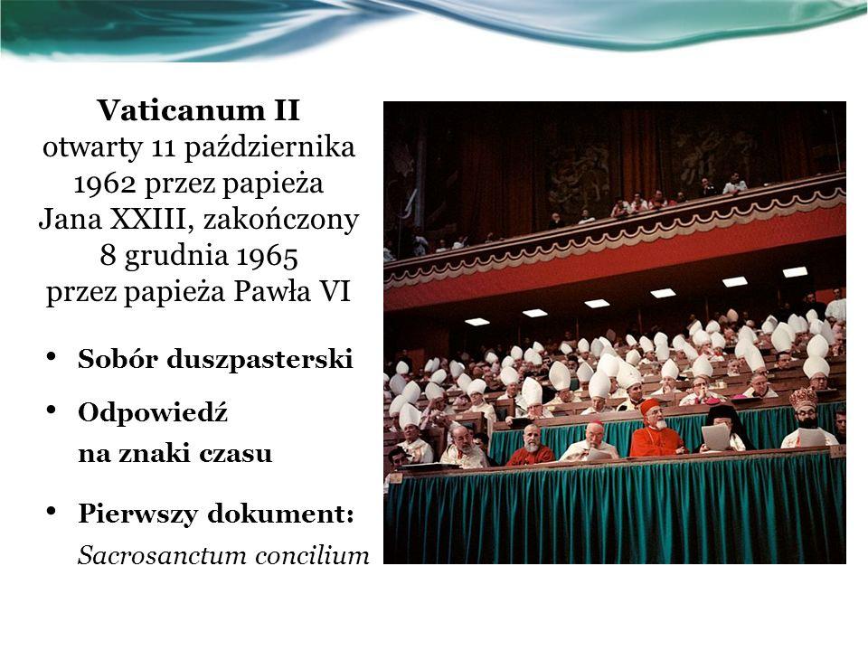 Vaticanum II otwarty 11 października 1962 przez papieża Jana XXIII, zakończony 8 grudnia 1965 przez papieża Pawła VI Sobór duszpasterski Odpowiedź na