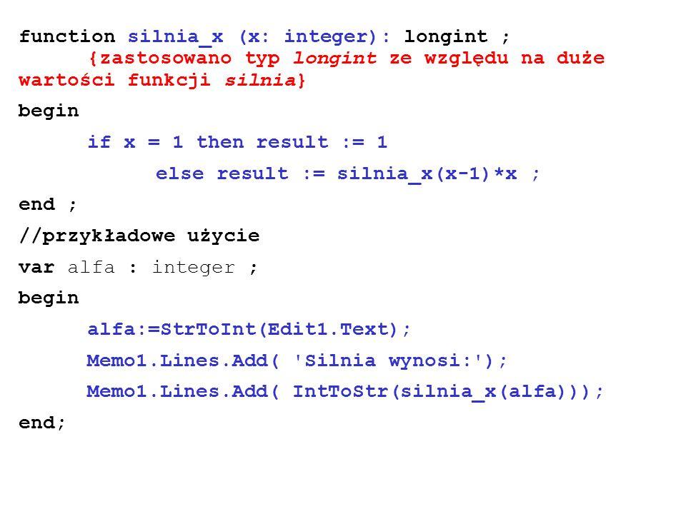 function silnia_x (x: integer): longint ; {zastosowano typ longint ze względu na duże wartości funkcji silnia} begin if x = 1 then result := 1 else re