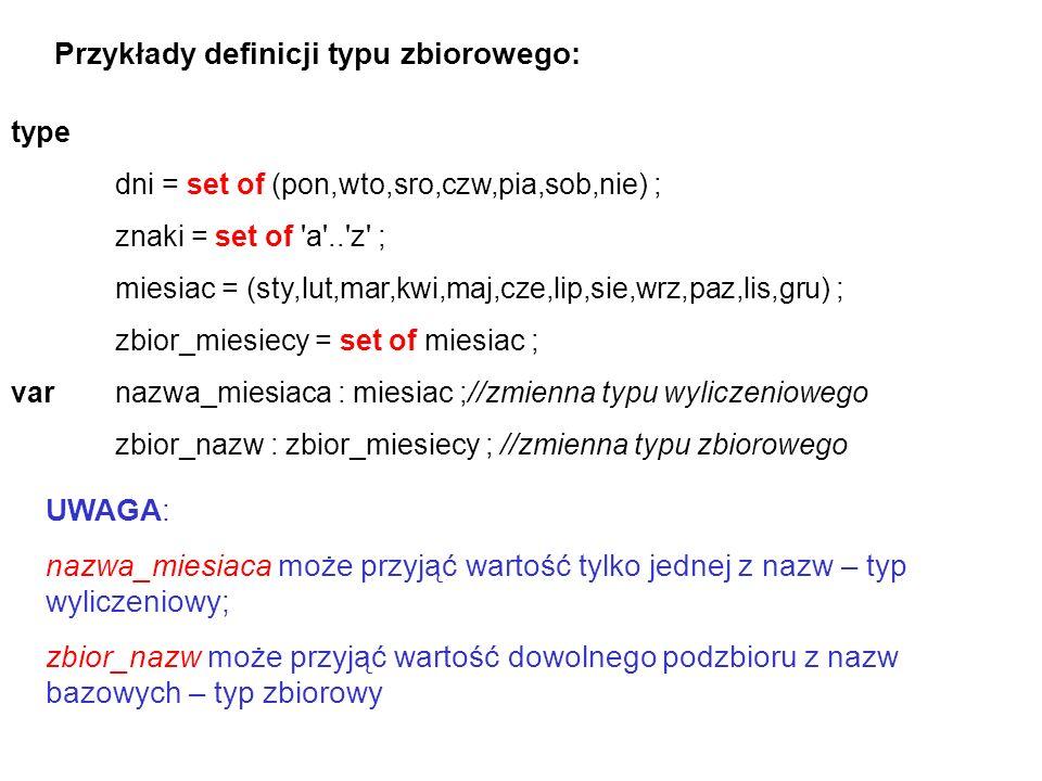 type dni = set of (pon,wto,sro,czw,pia,sob,nie) ; znaki = set of 'a'..'z' ; miesiac = (sty,lut,mar,kwi,maj,cze,lip,sie,wrz,paz,lis,gru) ; zbior_miesie