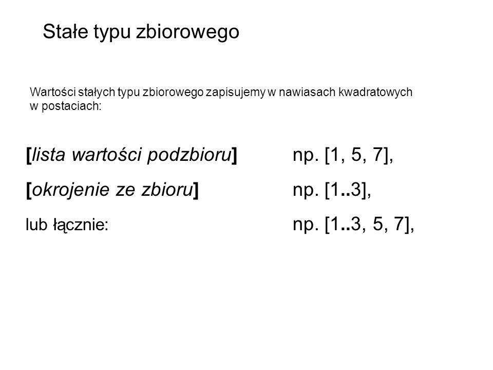 [lista wartości podzbioru]np. [1, 5, 7], [okrojenie ze zbioru]np. [1..3], lub łącznie: np. [1..3, 5, 7], Wartości stałych typu zbiorowego zapisujemy w