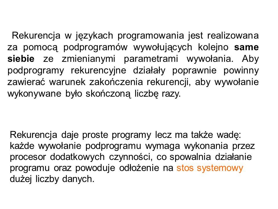 Rekurencja w językach programowania jest realizowana za pomocą podprogramów wywołujących kolejno same siebie ze zmienianymi parametrami wywołania. Aby