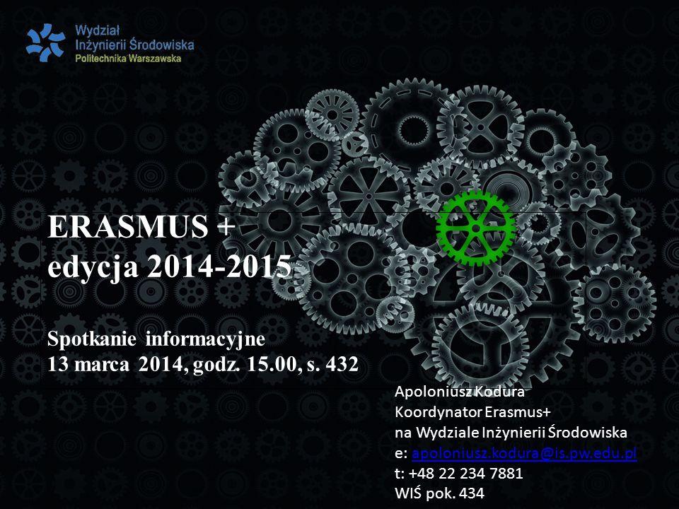 ERASMUS + edycja 2014-2015 Spotkanie informacyjne 13 marca 2014, godz.