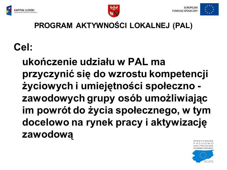 Cel: ukończenie udziału w PAL ma przyczynić się do wzrostu kompetencji życiowych i umiejętności społeczno - zawodowych grupy osób umożliwiając im powr