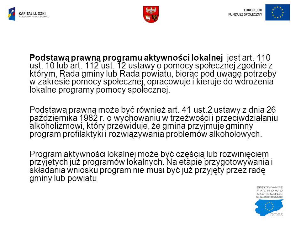 Podstawą prawną programu aktywności lokalnej jest art. 110 ust. 10 lub art. 112 ust. 12 ustawy o pomocy społecznej zgodnie z którym, Rada gminy lub Ra