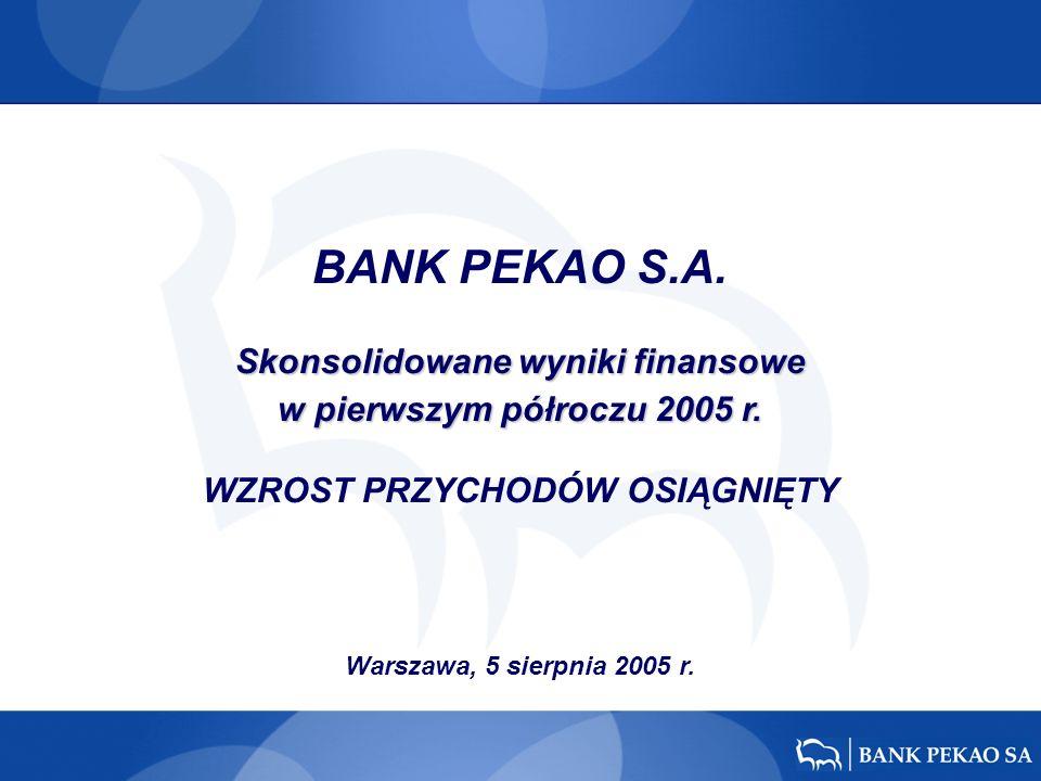 BANK PEKAO S.A. Skonsolidowane wyniki finansowe w pierwszym półroczu 2005 r. WZROST PRZYCHODÓW OSIĄGNIĘTY Warszawa, 5 sierpnia 2005 r.