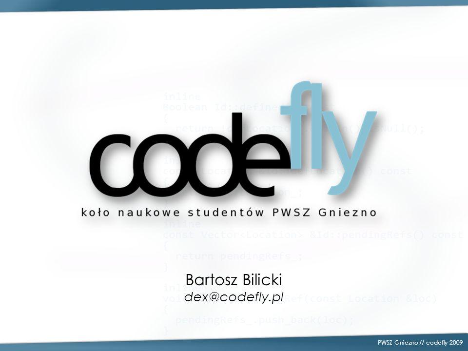 PWSZ Gniezno // codefly 2009 Bartosz Bilicki dex@codefly.pl