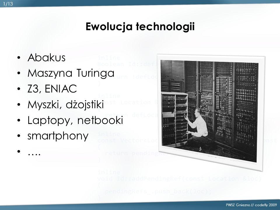 Ewolucja technologii Abakus Maszyna Turinga Z3, ENIAC Myszki, dżojstiki Laptopy, netbooki smartphony ….