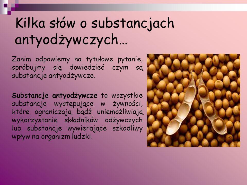 Podział substancji antyodżywczych Substancje antyodżywcze można podzielić na: naturalne substancje toksyczne występujące w produktach roślinnych i zwierzęcych, związki toksyczne, które przedostają się do żywności wskutek zanieczyszczenia środowiska, niektóre substancje, które są celowo dodawane do żywności.