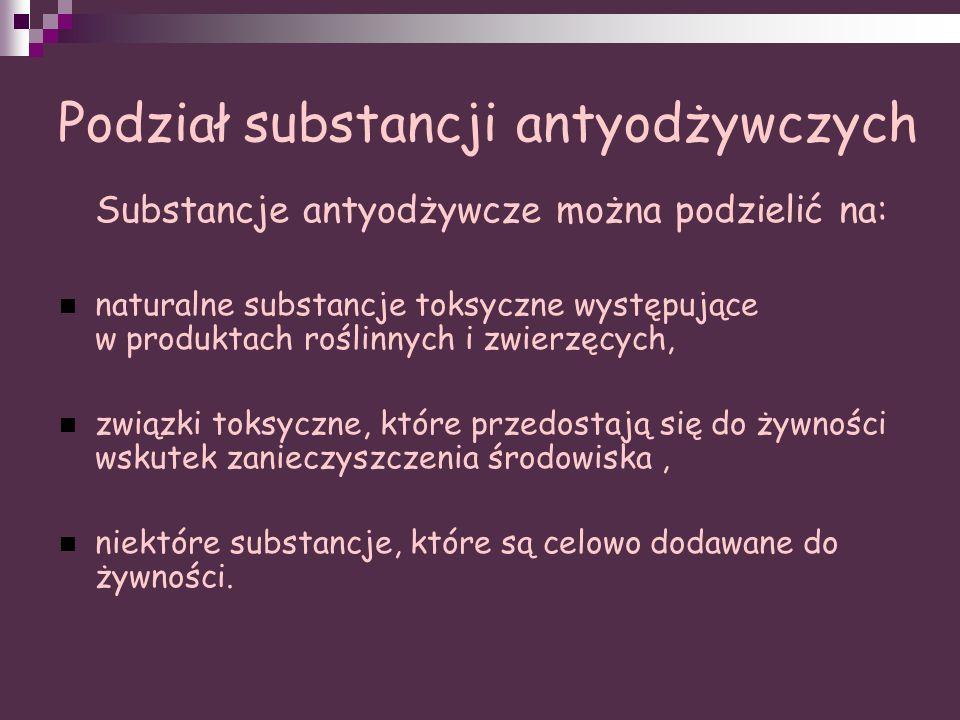 Podział substancji antyodżywczych Substancje antyodżywcze można podzielić na: naturalne substancje toksyczne występujące w produktach roślinnych i zwi