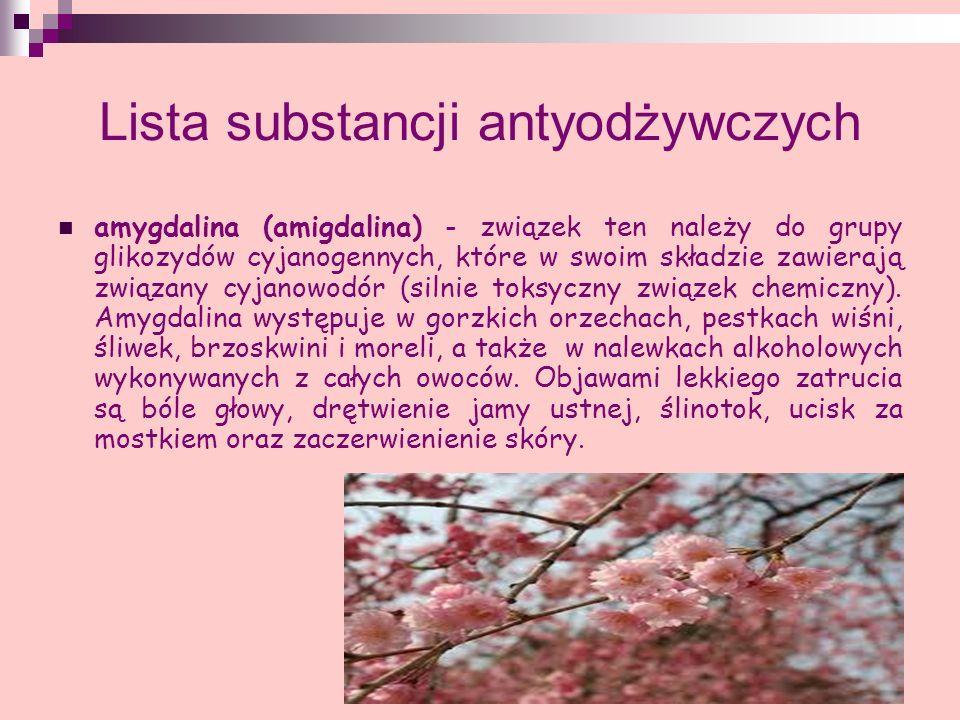 Lista substancji antyodżywczych amygdalina (amigdalina) - związek ten należy do grupy glikozydów cyjanogennych, które w swoim składzie zawierają związ