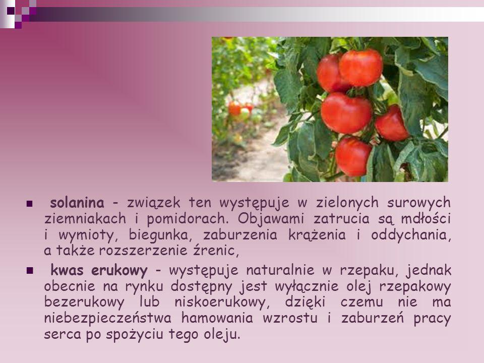 solanina - związek ten występuje w zielonych surowych ziemniakach i pomidorach. Objawami zatrucia są mdłości i wymioty, biegunka, zaburzenia krążenia