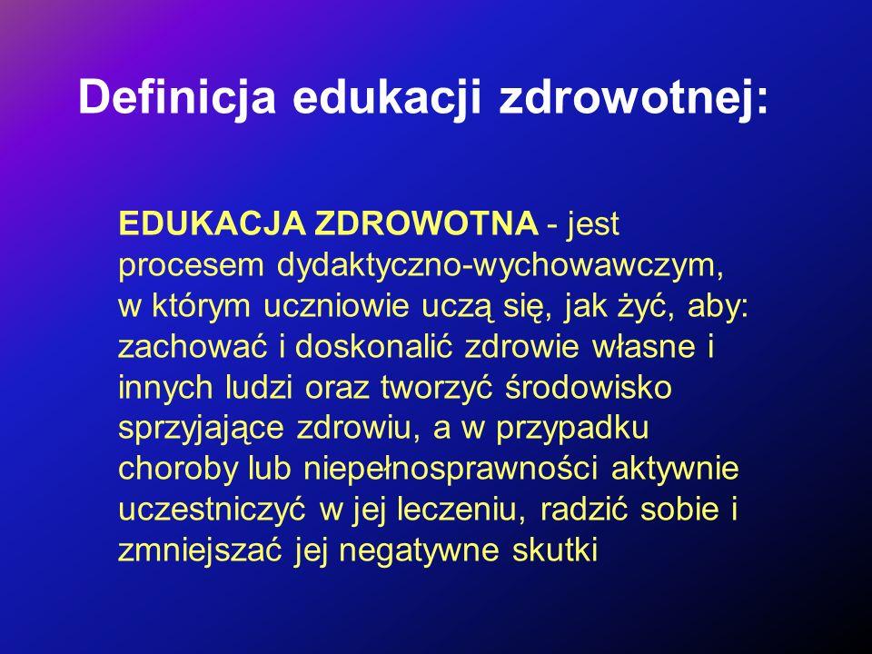 Definicja edukacji zdrowotnej: EDUKACJA ZDROWOTNA - jest procesem dydaktyczno-wychowawczym, w którym uczniowie uczą się, jak żyć, aby: zachować i dosk