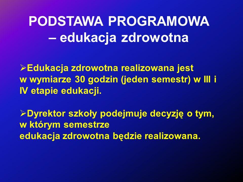 Edukacja zdrowotna realizowana jest w wymiarze 30 godzin (jeden semestr) w III i IV etapie edukacji. Dyrektor szkoły podejmuje decyzję o tym, w którym