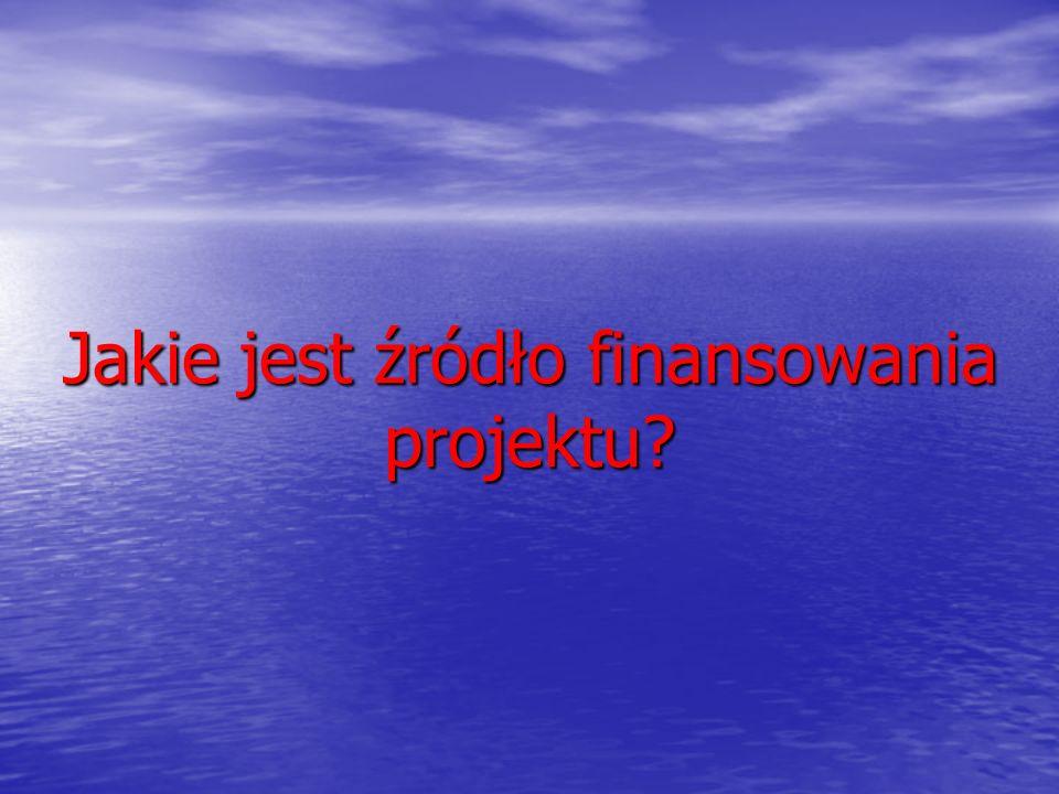 Jakie jest źródło finansowania projektu?