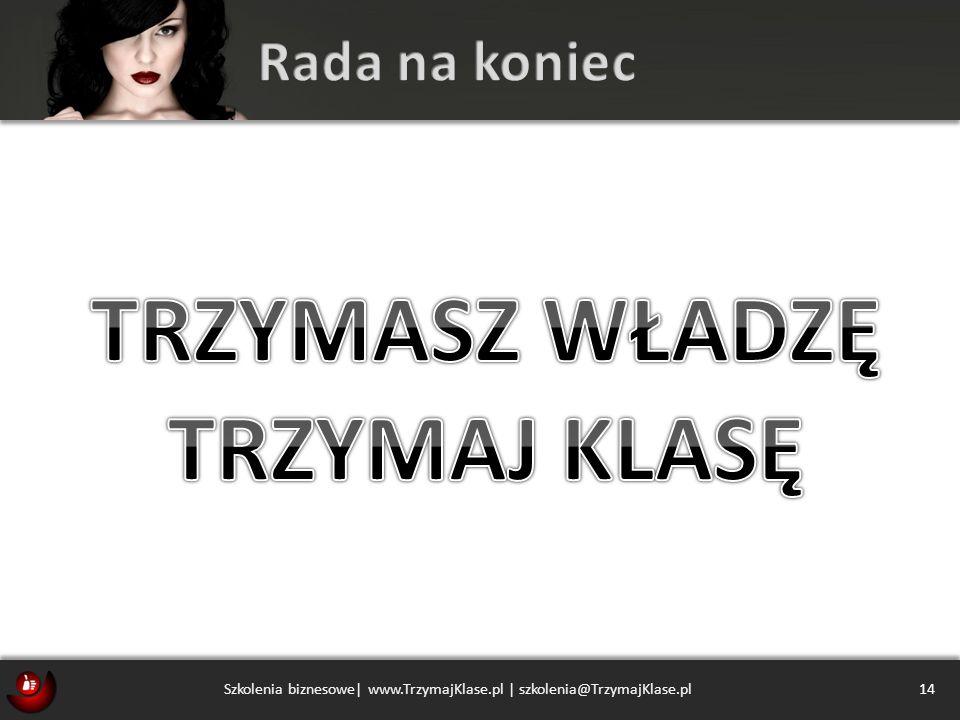 14 Szkolenia biznesowe| www.TrzymajKlase.pl | szkolenia@TrzymajKlase.pl