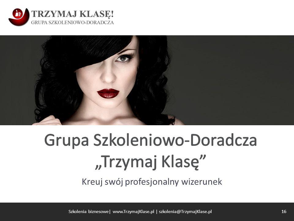 Kreuj swój profesjonalny wizerunek 16 Szkolenia biznesowe| www.TrzymajKlase.pl | szkolenia@TrzymajKlase.pl