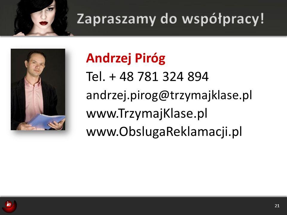 Andrzej Piróg Tel. + 48 781 324 894 andrzej.pirog@trzymajklase.pl www.TrzymajKlase.pl www.ObslugaReklamacji.pl 21