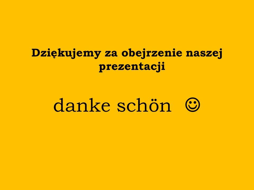 Dziękujemy za obejrzenie naszej prezentacji danke schön
