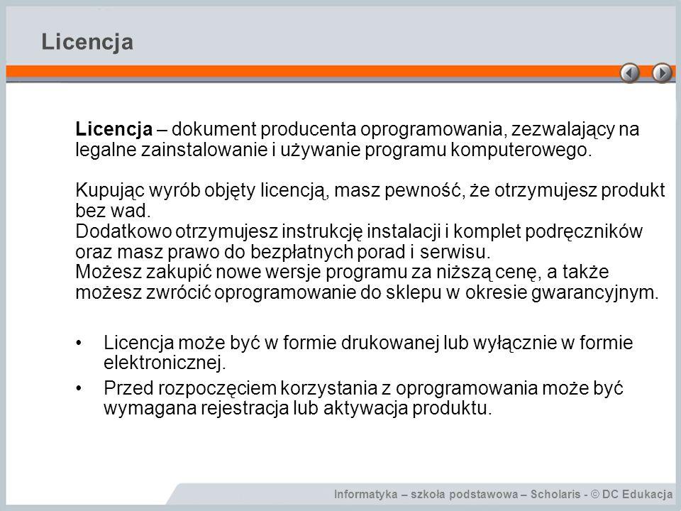 Informatyka – szkoła podstawowa – Scholaris - © DC Edukacja Licencja Licencja – dokument producenta oprogramowania, zezwalający na legalne zainstalowa