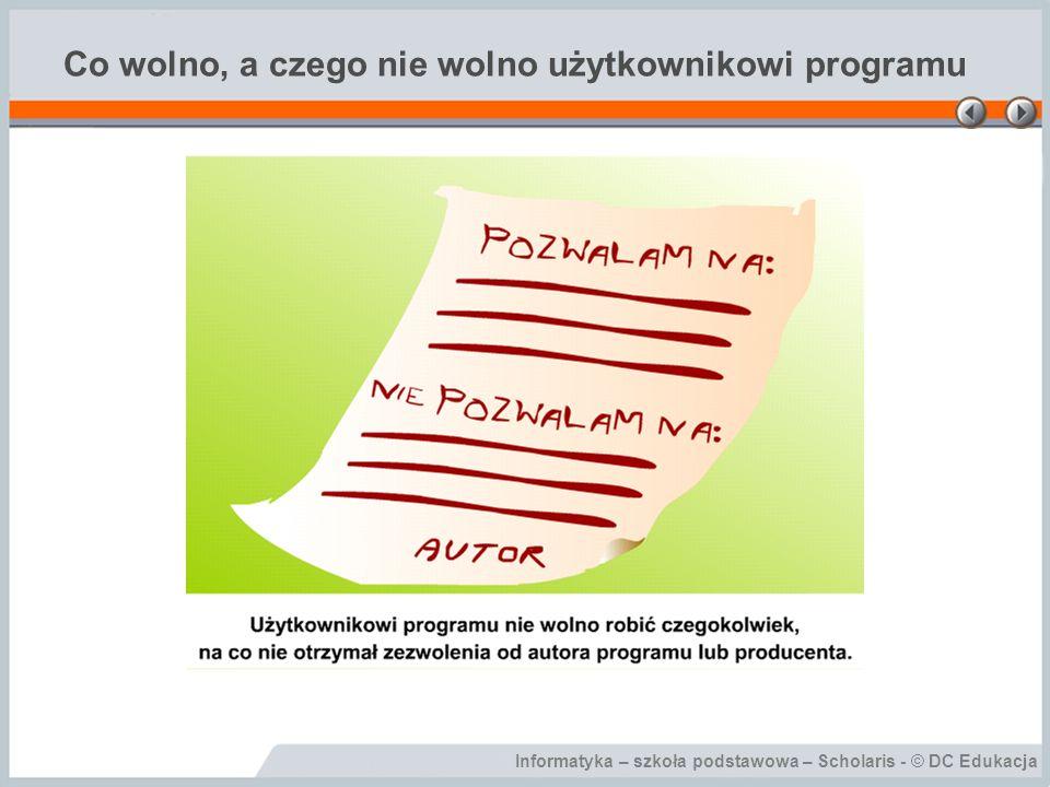Informatyka – szkoła podstawowa – Scholaris - © DC Edukacja Licencja Licencja – dokument producenta oprogramowania, zezwalający na legalne zainstalowanie i używanie programu komputerowego.