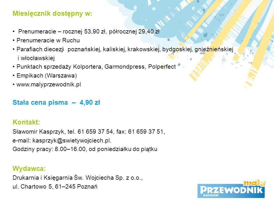 Miesięcznik dostępny w : Prenumeracie – rocznej 53,90 zł, półrocznej 29,40 zł Prenumeracie w Ruchu Parafiach diecezji poznańskiej, kaliskiej, krakowsk