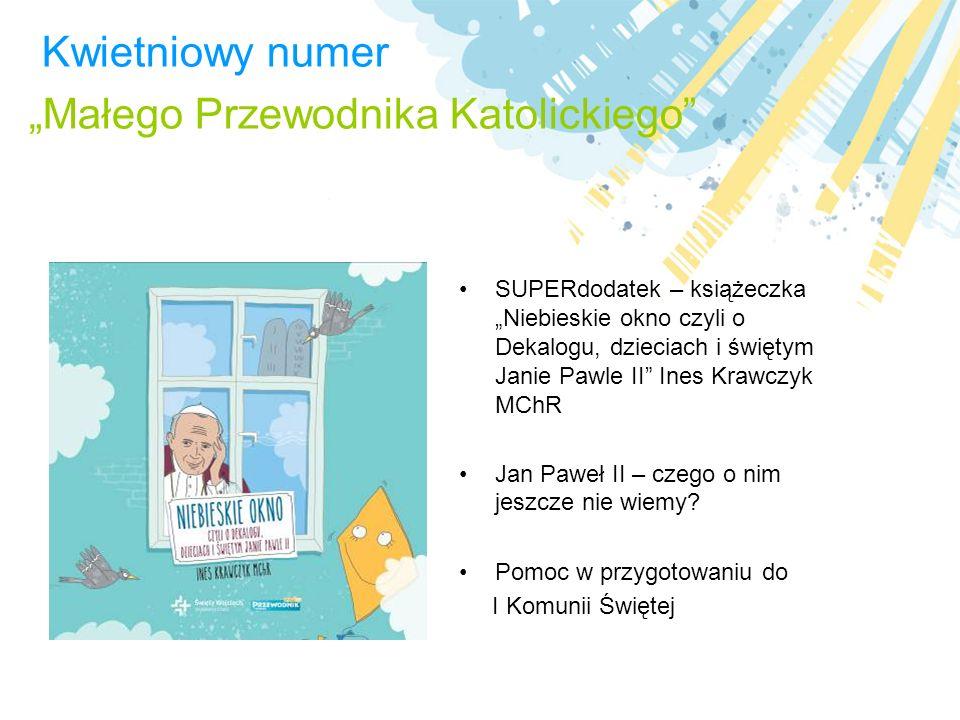 Kwietniowy numer Małego Przewodnika Katolickiego SUPERdodatek – książeczka Niebieskie okno czyli o Dekalogu, dzieciach i świętym Janie Pawle II Ines K