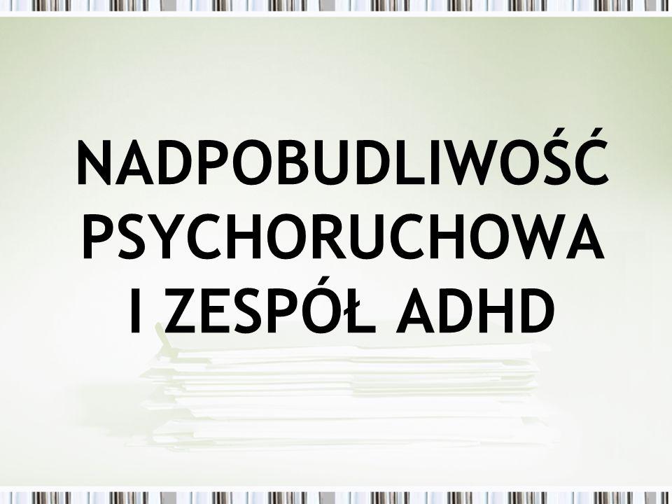NADPOBUDLIWOŚĆ PSYCHORUCHOWA I ZESPÓŁ ADHD