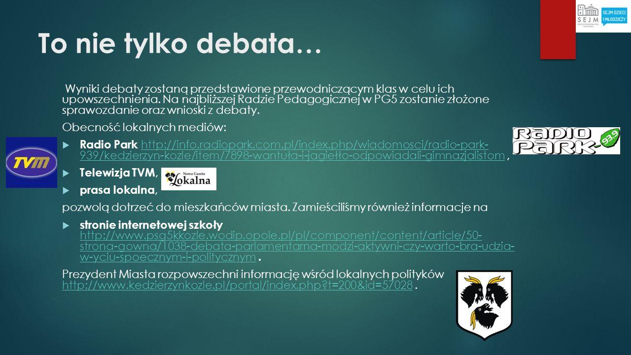 To nie tylko debata… Wyniki debaty zostaną przedstawione przewodniczącym klas w celu ich upowszechnienia. Na najbliższej Radzie Pedagogicznej w PG5 zo