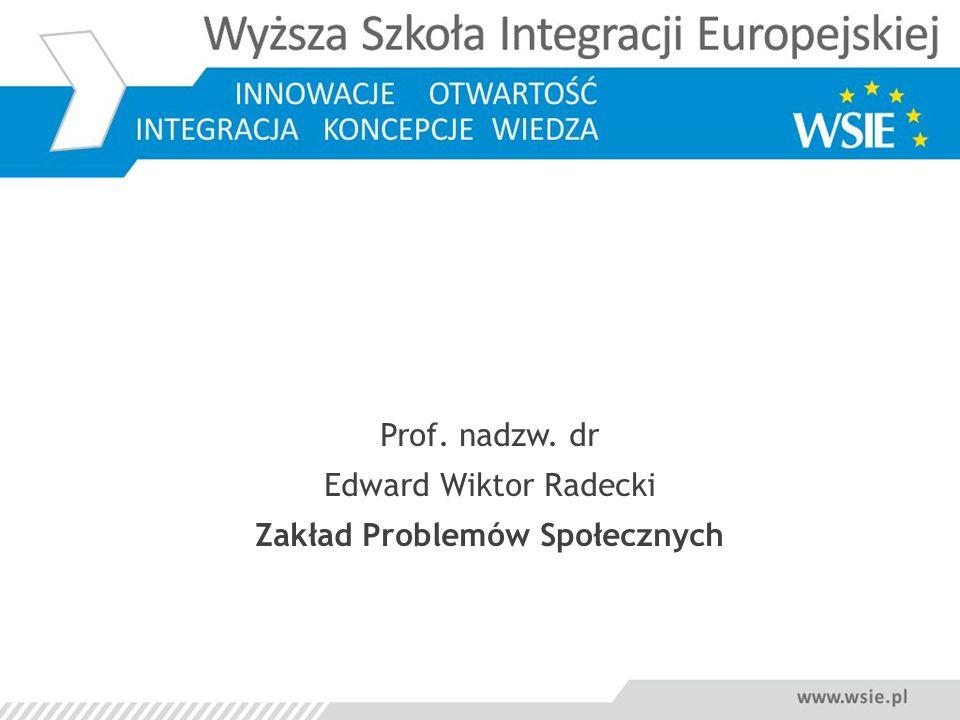 Prof. nadzw. dr Edward Wiktor Radecki Zakład Problemów Społecznych